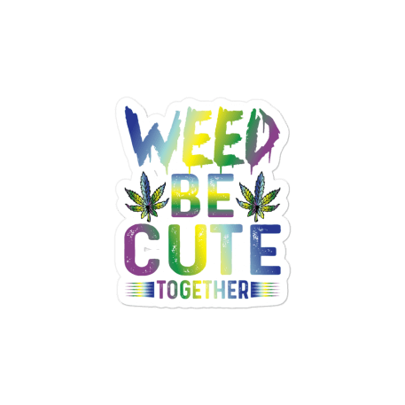 Weed Be Cute Together Bubble-free stickers