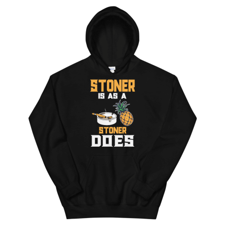 Unisex Stoner Is As A Stoner Does Hoodie